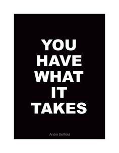 YOU HAVE WHAT IT TAKES