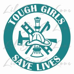 Tough Girls Save Lives Vinyl Decal Female Firefighter Lady Sticker for car truck auto vehicle rv atv scrapbook mirror wall window Fire Fighter Firewomen Firewoman Lady Firefighters  PLEASE REQUEST UPO