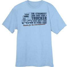 The Strangest Thing about Being a Trucker Funny Novelty T-Shirt Z13634 - Rogue Attire