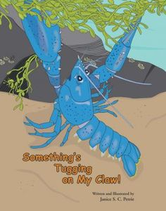 Something's Tugging on My Claw! Written by Janice S. C. Petrie and illustrated by Janice S. C. Petrie. Seatales Publishing Company; Children's Picture Books