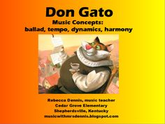 Music with Mrs. Dennis: Don Gato. Free Flipchart Download. A lesson with Boomwhackers to discuss tempo, dynamics, ballad, harmony, and chord building.