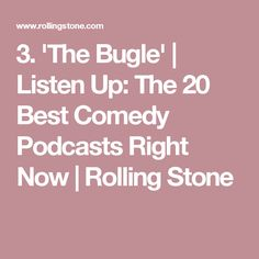 3. 'The Bugle' | Listen Up: The 20 Best Comedy Podcasts Right Now | Rolling Stone