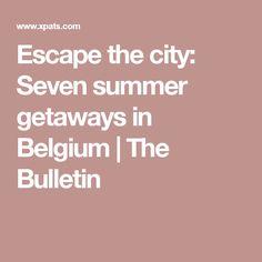 Escape the city: Seven summer getaways in Belgium | The Bulletin