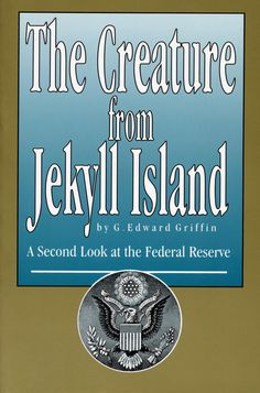 THE CREATURE FROM JEKYLL ISLAND..... Absolutely everything that you need to know about the Federal Reserve, IMF, and World Bank