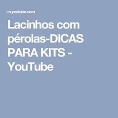 Lacinhos com pérolas-DICAS PARA KITS - YouTube
