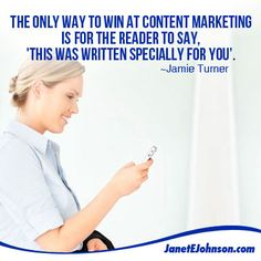 The only way to win at content marketing is for the reader to say, 'this was written specially for you'. ~Jamie Turner  #socialmediatip #socialmediamarketing