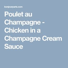 Poulet au Champagne - Chicken in a Champagne Cream Sauce