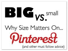 Excellent advice. Size matters. Choose the right photos for pinning and other great Pinterest advice.