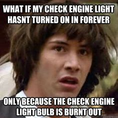 what if my check engine light hasn't turned on in forever