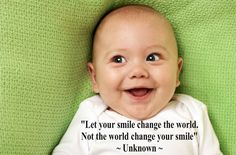 """""""Let your smile change the world. Not the world change your smile""""  Unknown  #FaveQuote #QuoteOfTheDay #Quote #Motivation #Coaching #change #PersonalDevelopment #LifeCoach #Wisdom #Baby #Smile #cute #love #SelfLove #Instagood #happy #PhotoOfTheDay #inspiration #life #success #KeyToSuccess"""
