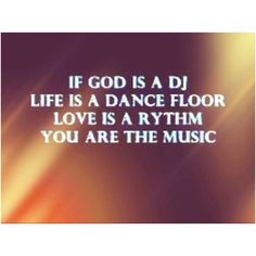 Not if , god IS a DJ (: