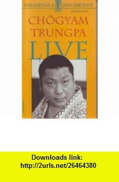 Chogyam Trungpa Live (9780877735113) Chogyam Trungpa , ISBN-10: 0877735115  , ISBN-13: 978-0877735113 ,  , tutorials , pdf , ebook , torrent , downloads , rapidshare , filesonic , hotfile , megaupload , fileserve