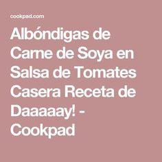 Albóndigas de Carne de Soya en Salsa de Tomates Casera Receta de Daaaaay! - Cookpad