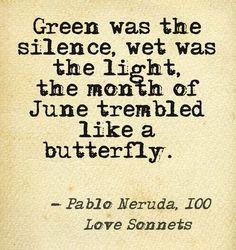 Beautifully said by Pablo Neruda