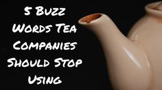 5 Buzz Words Tea Companies Should Stop Using!  Nicole Martin, tea writer & consultant at Tea For Me Please.