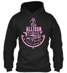 It's An Allison Thing Shirt Black Sweatshirt Front