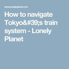 How to navigate Tokyo's train system - Lonely Planet