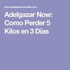 Adelgazar Now: Como Perder 5 Kilos en 3 Días