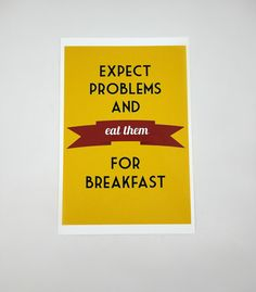 Eat Problems Print Uncovet...This may be my new mantra!