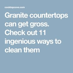 Granite countertops can get gross. Check out 11 ingenious ways to clean them