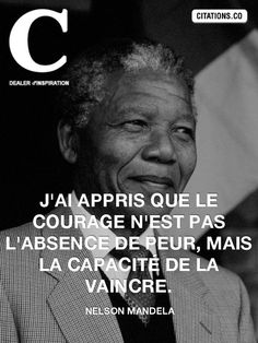 """Recovery in French: Courage,"" Nelson Mandela. Translation: ""I learned that courage was not the absence of fear, but the triumph over it."" Rest of original quote: ""The brave man is not he who does not feel afraid, but he who conquers that fear. Citation Nelson Mandela, Nelson Mandela Quotes, Cool Words, Wise Words, Best Quotes, Life Quotes, Quote Citation, Citation Courage, Citation Style"