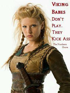 So true.... Lagertha, shield maiden, Vikings tv series