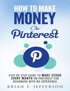 How to make money on pinterest by brian f jefferson  This book will consist of the following chapters: •Chapter 1 – Introduction to Pinterest •Chapter 2 – How to use Pinterest? •Chapter 3 – Pinterest Business Account •Chapter 4 – Ways to make money on Pinterest •Chapter 5 – Ways to promote your business on Pinterest •Chapter 6 – How to advertise on Pinterest •Chapter 7 – Myths and More about Pinterest