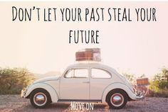 don't let you past steal your future