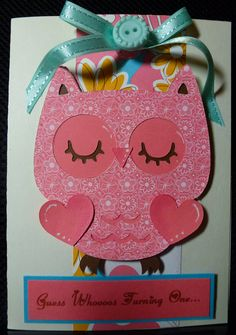 Guess whoooos turning one, owl birthday card. I also made some as invitations for my grandbaby's 1st birthday.