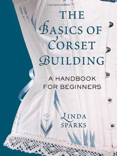 """Read """"The Basics of Corset Building A Handbook for Beginners"""" by Linda Sparks available from Rakuten Kobo. Think of a corset as a blank canvas. Linda Sparks' The Basics of Corset Building: A Handbook for Beginners is a comprehe. Diy Clothing, Sewing Clothes, Clothing Patterns, Sewing Patterns, Shirt Patterns, Dress Patterns, Doll Clothes, Motif Corset, Corset Pattern"""
