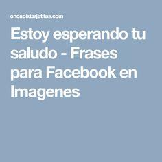 Estoy esperando tu saludo - Frases para Facebook en Imagenes