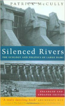 Silenced Rivers: The Ecology and Politics of Large Dams: Enlarged and Updated Edition: Patrick McCully: 9781856499026: Amazon.com: Books