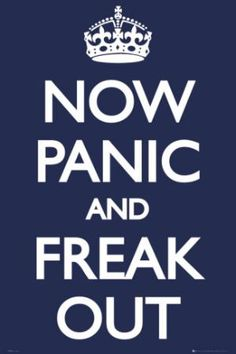 Keep Calm posters: Now Panic And Freak Out poster turns the message on the famous Keep Calm And Carry On poster on its head so to speak. This Now Panic And Freak Out poster also features the crown design Make Me Happy, Make Me Smile, Keep Calm Posters, My Motto, Life Motto, Freak Out, Sale Poster, Story Of My Life, My New Room