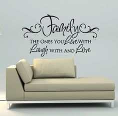 Family The Ones You Live With Laugh With And Love Vinyl Wall Decal Quote - Living Room, Family Room Wall Art. $35.00, via Etsy.