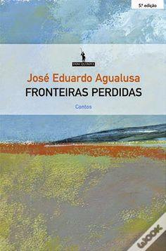 .   Dos Meus Livros: Fronteiras Perdidas - José Eduardo Agualusa