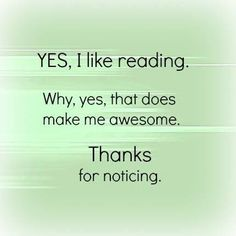 YES, I like reading. Why, yes, that does make me awesome. Thanks for noticing.