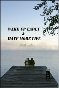Wake up early and have more life. Haven't slept past 8 am in a long time!