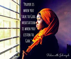 Prayer is when we talk to God; meditation is when you listen to God