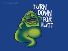 Turn Down for Hutt - Shirt.Woot