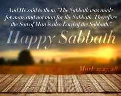 Mark KJV And he said unto them, The sabbath was made for man, and not man for the sabbath: Therefore the Son of man is Lord also of the sabbath. Sabbath Rest, Sabbath Day, Happy Sabbath Images, Happy Sabbath Quotes, Bible Quotes, Bible Verses, Biblical Verses, Scriptures, Jesus Peace