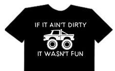 If it ain't dirty it wasn't fun - it's a shirt thing