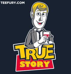 TRUE STORY Quote Barney Stinson HIMYM How I Met Your Mother. Woody Toy Story. TeeFury Tee.