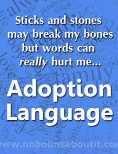 Adoption Language - Sticks and stones may break my bones and words can really hurt me