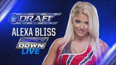 WWE Draft pick #47. Alexa Bliss is drafted to SmackDown Live.