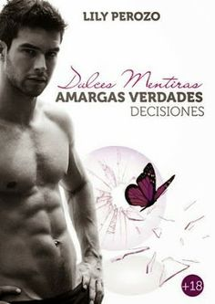 Dulces mentiras, amargas verdades 3 Decisiones by Lily Perozo