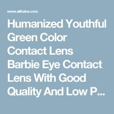 Humanized Youthful Green Color Contact Lens Barbie Eye Contact Lens With Good Quality And Low Price - Buy Magic Eye Contact Lens,Cheap Crazy Color Contact Lens,Beauty Eye Contact Lens Product on Alibaba.com