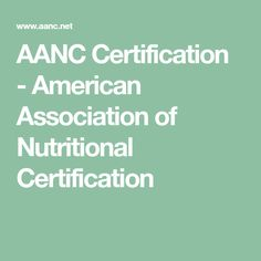 Aanc Certification American Association Of Nutritional