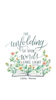 Psalm 119:130 The unfolding of your words gives light; it gives understanding to the simple.