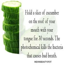 DIY cucumber breath refresher. And FLOSSING your teeth. So many people wonder why their breath smells. Breath is one of the nastiest smells (to me).