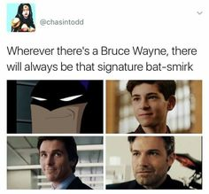 In my opinion...Ben Affleck did the smirk the best out of the actual people though Christian Bale is my favorite Batman